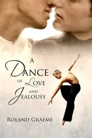 A Dance of Love and Jealousy ebook by Roland Graeme