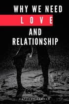 Why We Need Love and Relationship ebook by Anthony Ekanem