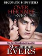 Over Her Knee ebook by Shoshanna Evers