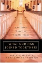 What God Has Joined Together - The Christian Case for Gay Marriage eBook by David G. Myers PhD, Letha Dawson Scanzoni