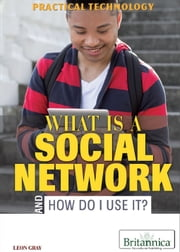 What Is a Social Network and How Do I Use It? ebook by Leon Gray,Hope Killcoyne