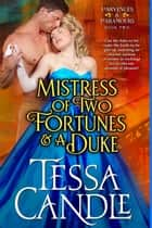 Mistress of Two Fortunes and a Duke - Parvenues & Paramours, #2 ebook by Tessa Candle