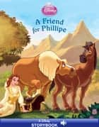 Disney Princess: Enchanted Stables: A Friend for Phillipe - A Disney Read-Along ebook by Lara Bergen