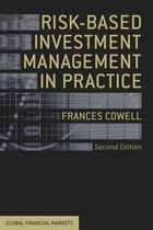 Risk-Based Investment Management in Practice ebook by Frances Cowell