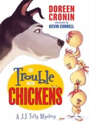 The Trouble with Chickens - A J.J. Tully Mystery ebook by Doreen Cronin,Kevin Cornell