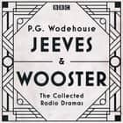 Jeeves & Wooster: The Collected Radio Dramas - The Collected Radio Dramas audiobook by P.G. Wodehouse