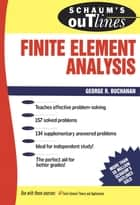 Schaum's Outline of Finite Element Analysis ebook by Dr George R. Buchanan