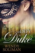 To Defy a Duke ebook by Wendy Soliman