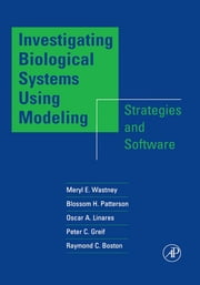 Investigating Biological Systems Using Modeling - Strategies and Software ebook by Meryl E. Wastney,Blossom H. Patterson,Oscar A. Linares,Peter C. Greif,Raymond C. Boston
