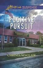 Fugitive Pursuit (Mills & Boon Love Inspired Suspense) ekitaplar by Christa Sinclair