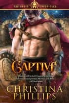 Captive: Mystical Historical Romance ebook by Christina Phillips
