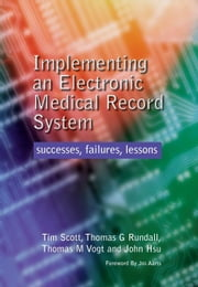 Implementing an Electronic Medical Record System: Successes, Failures, Lessons ebook by Scott, Tim