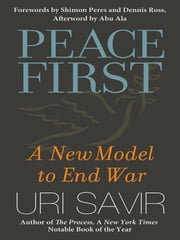 Peace First - A New Model to End War ebook by Uri Savir,Abu Ala
