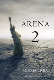 Arena Two (Book #2 of the Survival Trilogy) ebook by Morgan Rice