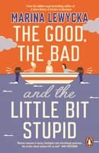 The Good, the Bad and the Little Bit Stupid ebook by Marina Lewycka