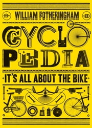 Cyclopedia: It's All about the Bike ebook by Fotheringham, William