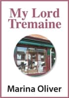 My Lord Tremaine ebook by Marina Oliver
