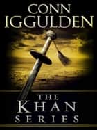 The Khan Series 5-Book Bundle - Genghis: Birth of an Empire, Genghis: Bones of the Hills, Genghis: Lords of theBow, Khan: Empire of Silver, Conqueror ebook by Conn Iggulden