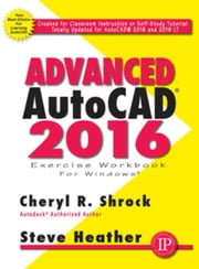 Advanced AutoCAD 2016 Exercise Workbook ebook by Shrock, Cheryl