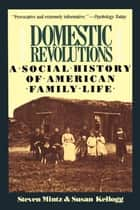 Domestic Revolutions ebook by Steven Mintz