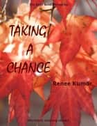 Taking A Chance ebook by Renee Kumor