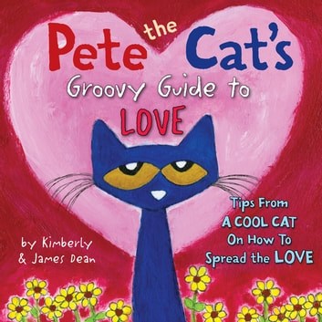 Pete the Cat's Groovy Guide to Love ebook by Kimberly Dean,James Dean