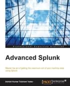 Advanced Splunk ebook by Ashish Kumar Tulsiram Yadav