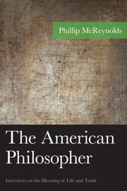 The American Philosopher - Interviews on the Meaning of Life and Truth ebook by Phillip McReynolds