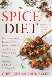 The Spice Diet - Use Powerhouse Flavor to Fight Cravings and Win the Weight-Loss Battle ebook by Judson Todd Allen