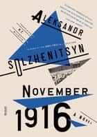 November 1916: A Novel - The Red Wheel II ebook by Aleksandr Solzhenitsyn, H. T. Willetts