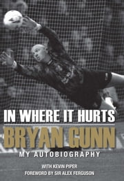 In Where it Hurts: My Autobiography ebook by Bryan Gunn