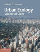 Urban Ecology - Science of Cities ebook by Richard T. T. Forman