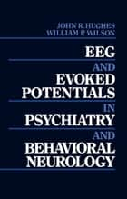 EEG and Evoked Potentials in Psychiatry and Behavioral Neurology ebook by John R. Hughes, William P. Wilson