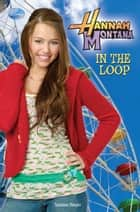 Hannah Montana: In the Loop ebook by Suzanne Harper