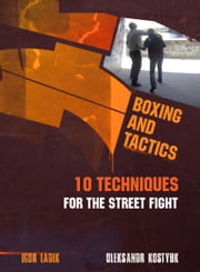 BOXING AND TACTICS. 10 TECHNIQUES FOR THE STREET FIGHT ebook by Igor Ladik,Oleksandr Kostyuk