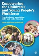 Empowering the Children's and Young People's Workforce ebook by Simon Brownhill