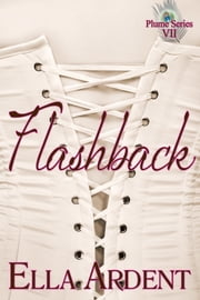 Flashback - An Erotic Romance in Nine Installments ebook by Ella Ardent