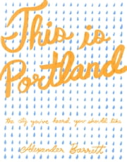 This is Portland - The City You've Heard You Should Like ebook by Alexander Barrett