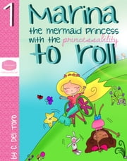 Marina, The Mermaid Princess With The Princessability To Roll ebook by C. Del Toro