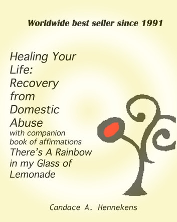 Healing Your Life: Recovery from Domestic Abuse with Companion Book of Affirmations, There's a Rainbow in my Glass of Lemonade ebook by Candace Hennekens