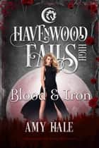 Blood & Iron - A Havenwood Falls High Novella ebook by Amy Hale
