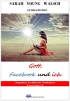Gott, Facebook und ich ebook by Sarah Young Walsch, Guido Grandt