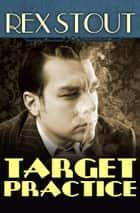 Target Practice ebook by Rex Stout