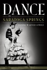Dance in Saratoga Springs ebook by Denise Limoli