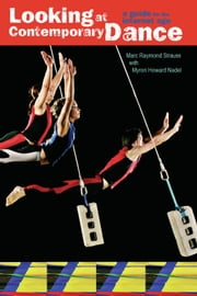 Looking at Contemporary Dance - A Guide for the Internet Age ebook by Marc Raymond Strauss, Myron Howard Nadel