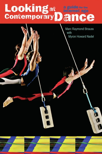 Looking at Contemporary Dance - A Guide for the Internet Age ebook by Marc Raymond Strauss,Myron Howard Nadel
