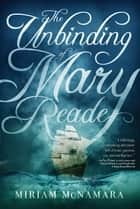 The Unbinding of Mary Reade ebook by Miriam McNamara