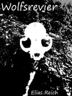 Wolfsrevier ebook by Elias Reich