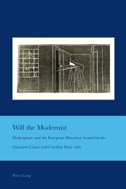 Will the Modernist - Shakespeare and the European Historical Avant-Gardes ebook by Giovanni Cianci,Caroline Patey