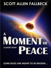 A Moment of Peace (A Short Story) ebook by Scott Allen Fallbeck